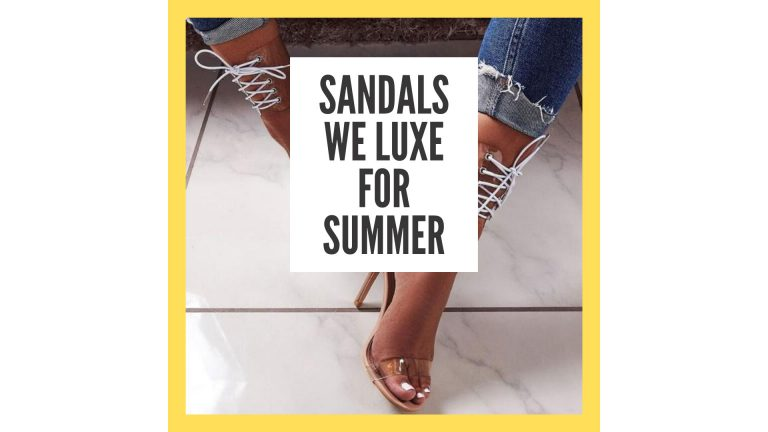 SANDALS WE LUXE FOR SUMMER